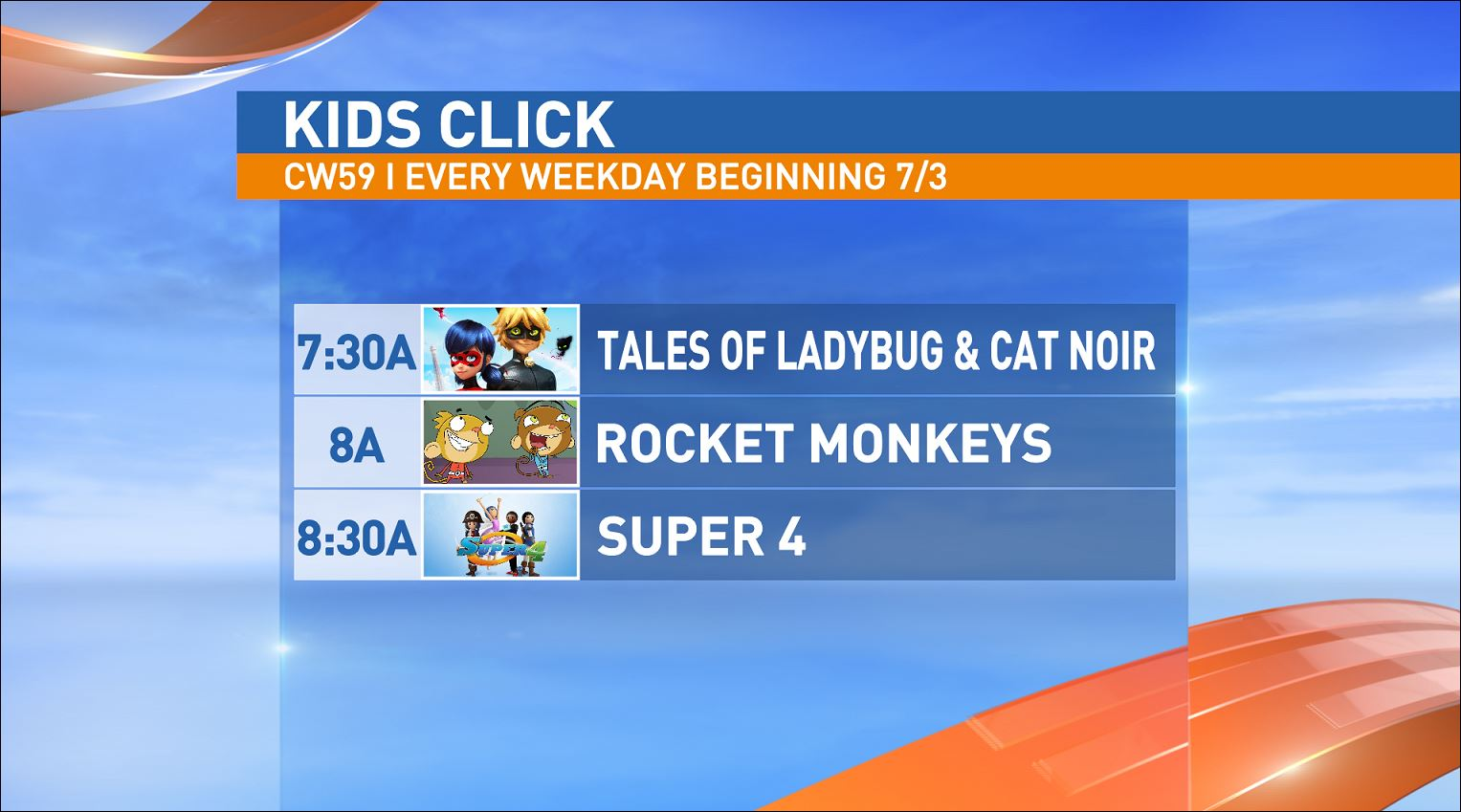 7:30 a.m. Tales of Ladybug & Cat Noir / 8:00 a.m. Rocket Monkeys / 8:30 a.m. Super 4